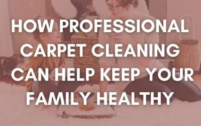 How Professional Carpet Cleaning Can Help Keep Your Family Healthy